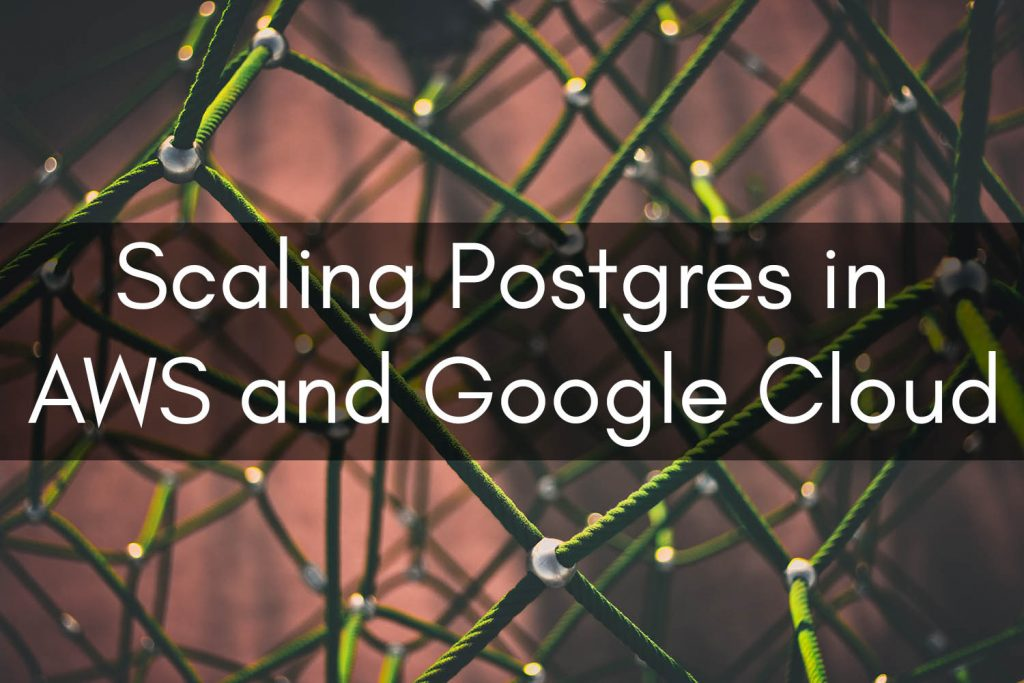 Clouductivity - Scaling Postgres in AWS and Google Cloud